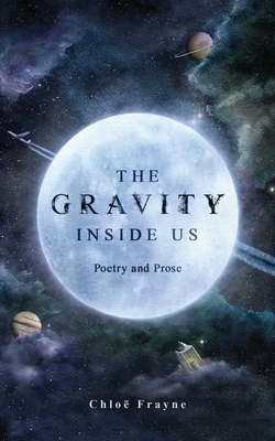 The Gravity Inside Us: Poetry and Prose Cover Image