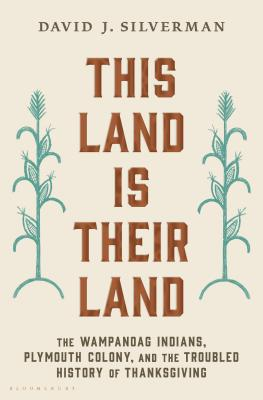 This Land Is Their Land: The Wampanoag Indians, Plymouth Colony, and the Troubled History of Thanksgiving Cover Image