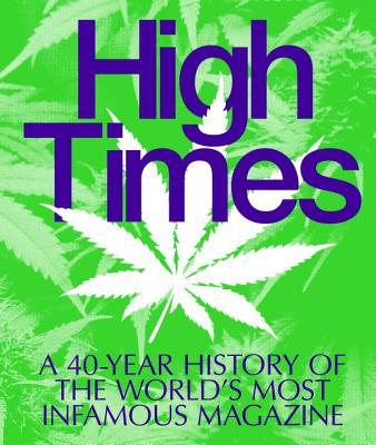 High Times: A 40-Year History of the World's Most Infamous Magazine Cover Image