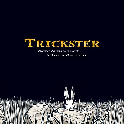 Trickster: Native American Tales, A Graphic Collection Cover Image