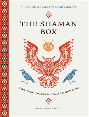 The Shaman Box: Tools For Healing, Protection, and Good Fortune (An Animal Oracle Deck with 36 Cards and Full-Color Guidebook) Cover Image