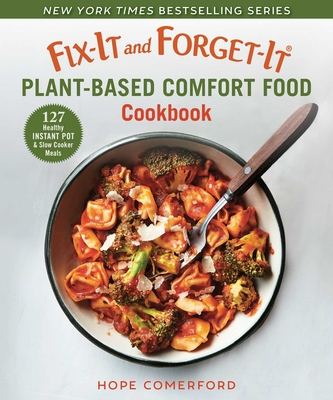 Fix-It and Forget-It Plant-Based Comfort Food Cookbook: 127 Healthy Instant Pot & Slow Cooker Meals Cover Image