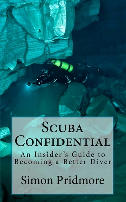 Scuba Confidential: An Insider's Guide to Becoming a Better Diver Cover Image
