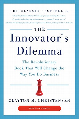The Innovator's Dilemma: The Revolutionary Book That Will Change the Way You Do Business Cover Image