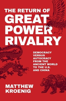 The Return of Great Power Rivalry: Democracy Versus Autocracy from the Ancient World to the U.S. and China Cover Image