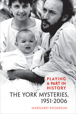 Playing a Part in History: The York Mysteries, 1951 - 2006 (Studies in Early English Drama #10) Cover Image