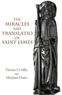 The Miracles and Translatio of Saint James: Books Two and Three of the Liber Sancti Jacobi Cover Image