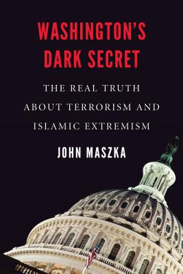 Washington's Dark Secret: The Real Truth about Terrorism and Islamic Extremism Cover Image