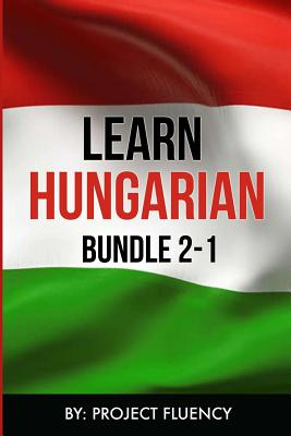 Hungarian: Learn Hungarian Bundle 2-1: Hungarian: in a Week! & Hungarian: 1062 Most Common Phrases & Words Cover Image