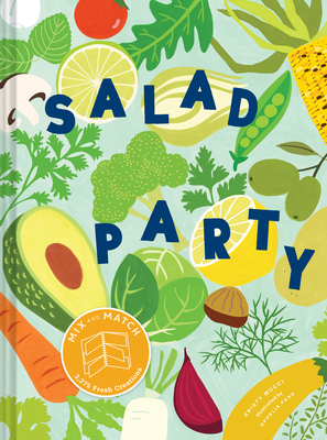 Salad Party: Mix and Match to Make 3,375 Fresh Creations (Salad Recipe Cookbook, Healthy Meal Prep Ideas) Cover Image