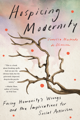 Hospicing Modernity: Facing Humanity's Wrongs and the Implications for Social Activism Cover Image