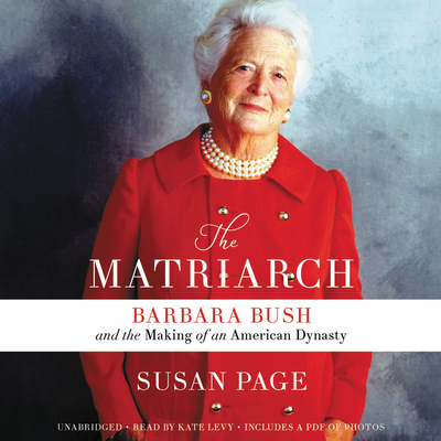 The Matriarch Lib/E: Barbara Bush and the Making of an American Dynasty Cover Image