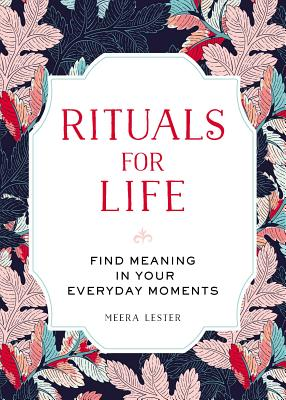 Rituals for Life: Find Meaning in Your Everyday Moments Cover Image