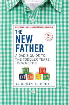 The New Father: A Dad?s Guide to The Toddler Years, 12-36 Months Cover Image