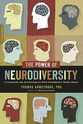 The Power of Neurodiversity: Unleashing the Advantages of Your Differently Wired Brain (published in hardcover as Neurodiversity) Cover Image