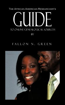 The African American Researcher's Guide to Online Genealogical Sources: From the Personal Notebook of Genealogist Fallon N. Green Cover Image