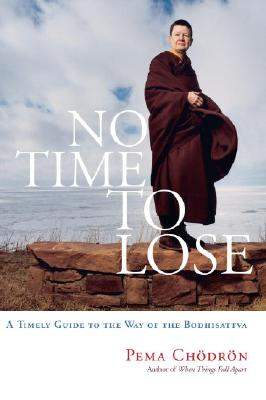 No Time to Lose: A Timely Guide to the Way of the Bodhisattva Cover Image