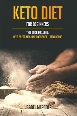Keto Diet for beginners: 2 manuscripts: Keto Bread Machine Cookbook, Keto Bread Cover Image