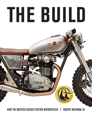 The Build: How the Masters Design Custom Motorcycles Cover Image