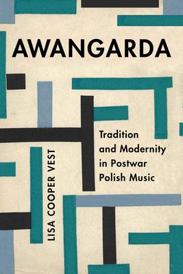 Awangarda: Tradition and Modernity in Postwar Polish Music (California Studies in 20th-Century Music #28) Cover Image
