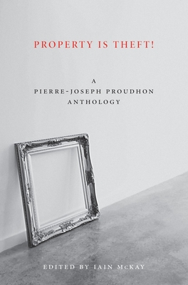 Property Is Theft!: A Pierre-Joseph Proudhon Reader Cover Image