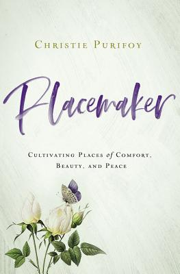 Placemaker: Cultivating Places of Comfort, Beauty, and Peace Cover Image