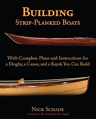 Building Strip-Planked Boats: With Complete Plans and Instructions for a Dinghy, a Canoe, and a Kayak You Can Build Cover Image