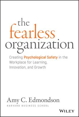 The Fearless Organization: Creating Psychological Safety in the Workplace for Learning, Innovation, and Growth Cover Image