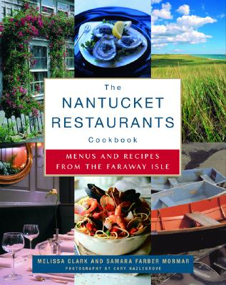 The Nantucket Restaurants Cookbook: Menus and Recipes from the Faraway Isle Cover Image