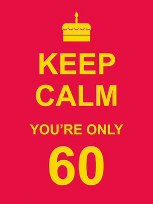 KEEP CALM YOU'RE ONLY 60 Cover Image