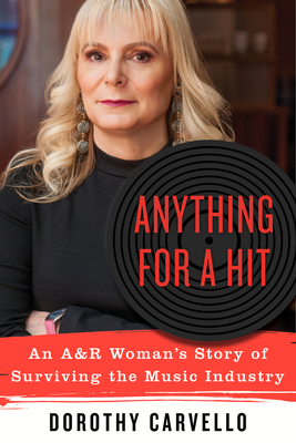 Anything for a Hit: An A&R Woman's Story of Surviving the Music Industry Cover Image