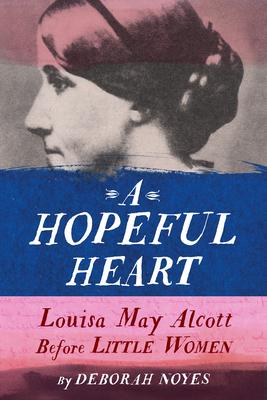 A Hopeful Heart: Louisa May Alcott Before Little Women Cover Image