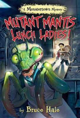 Mutant Mantis Lunch Ladies! (a Monstertown Mystery) (Monstertown Mysteries) Cover Image