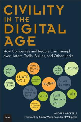 Civility in the Digital Age: How Companies and People Can Triumph Over Haters, Trolls, Bullies and Other Jerks Cover Image