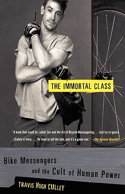 The Immortal Class: Bike Messengers and the Cult of Human Power Cover Image