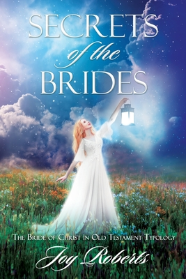 Secrets of the Brides: The Bride of Christ in Old Testament Typology Cover Image