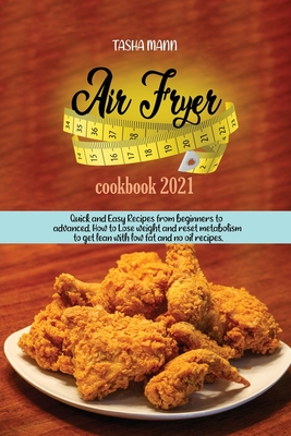 Air Fryer cookbook 2021: Quick and Easy Recipes from beginners to advanced. How to Lose weight and reset metabolism to get lean with low fat an Cover Image