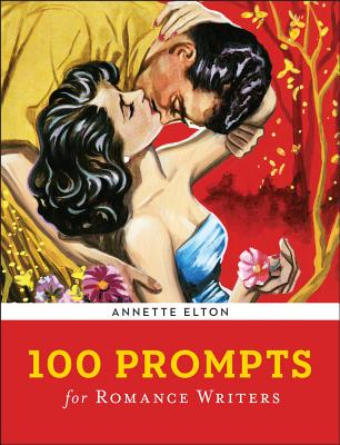 100 Prompts for Romance Writers (Writer's Muse) Cover Image