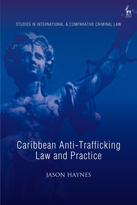 Caribbean Anti-Trafficking Law and Practice (Studies in International and Comparative Criminal Law) Cover Image