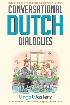 Conversational Dutch Dialogues: Over 100 Dutch Conversations and Short Stories Cover Image
