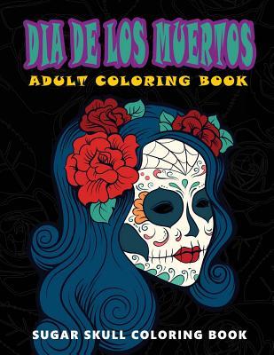 Dia De Los Muertos: Skull Coloring Books for adults relaxation (Adult Coloring Books, Relaxation & Meditation) Cover Image