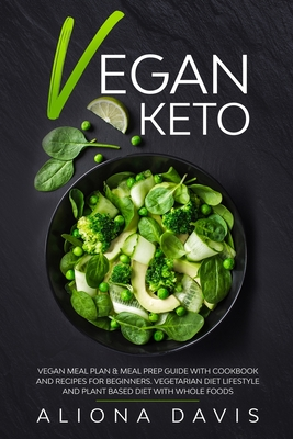 Vegan Keto: Vegan Meal Plan & Meal Prep Guide with Cookbook and Recipes for Beginners. Vegetarian diet Lifestyle and Plant Based D Cover Image