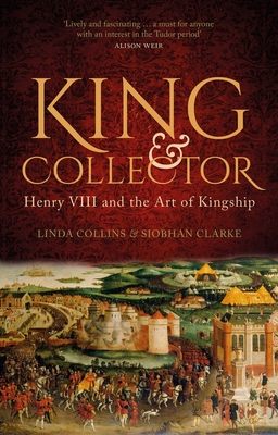 King & Collector: Henry VIII and the Art of Kingship Cover Image