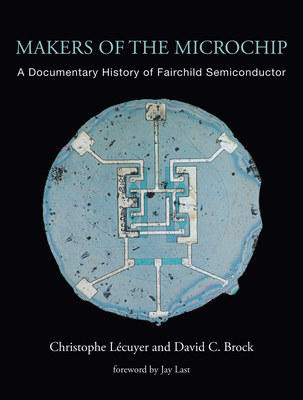 Makers of the Microchip: A Documentary History of Fairchild Semiconductor Cover Image