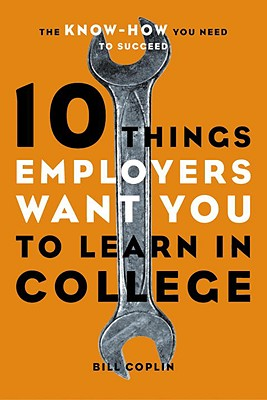 10 Things Employers Want You to Learn in College: The Know-How You Need to Succeed Cover Image