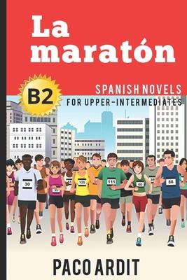 Spanish Novels: La maratón (Spanish Novels for Upper-Intermediates - B2) Cover Image