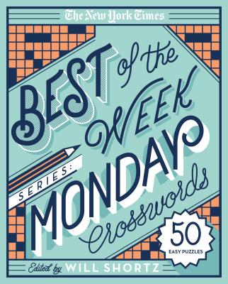 The New York Times Best of the Week Series: Monday Crosswords: 50 Easy Puzzles Cover Image