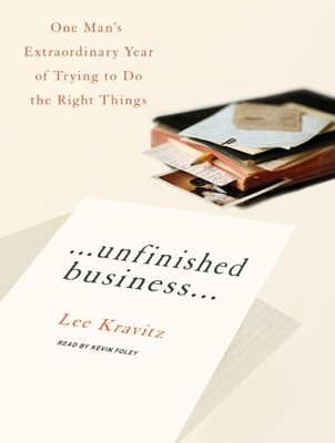Unfinished Business...: One Man's Extraordinary Year of Trying to Do the Right Things Cover Image
