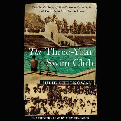 The Three-Year Swim Club Lib/E: The Untold Story of Maui's Sugar Ditch Kids and Their Quest for Olympic Glory Cover Image