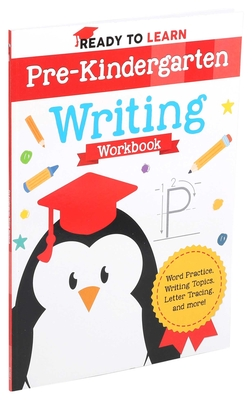 Ready to Learn: Pre-Kindergarten Writing Workbook: Word Practice, Writing Topics, Letter Tracing, and More! Cover Image